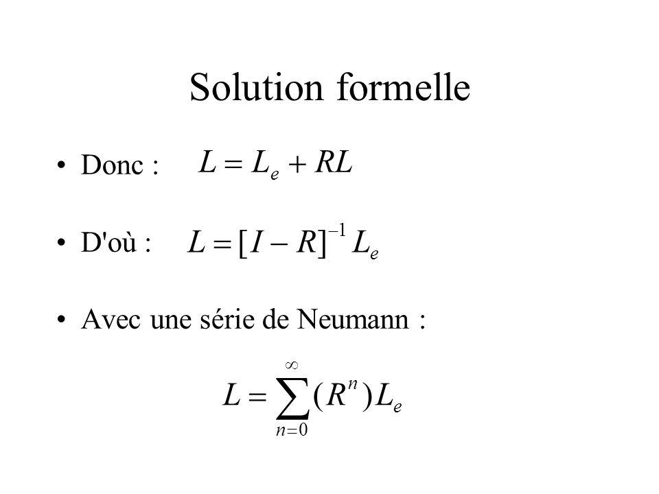  Solution formelle L   RL L  [ I  R ] L  ( R ) Donc : D où :